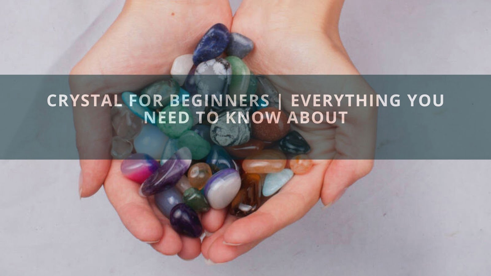Crystal For Beginners   Everything You Need To Know About
