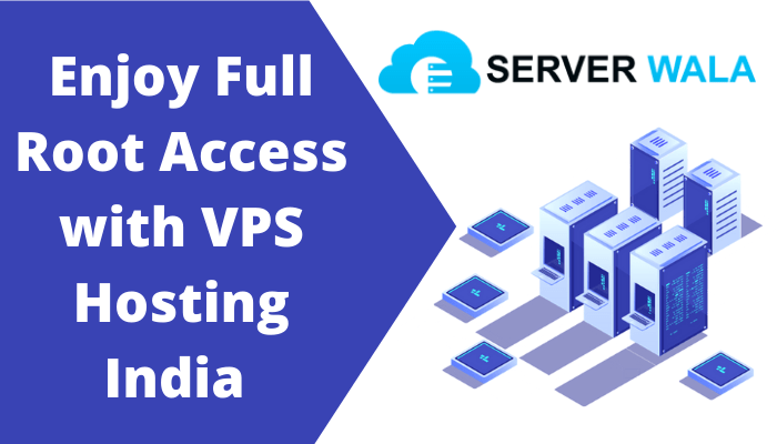 Enjoy Full Root Access with VPS Hosting India from Serverwala