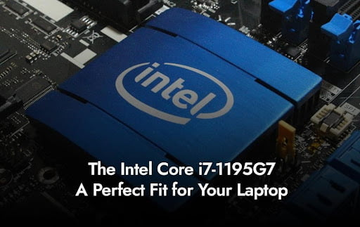 The Intel Core i7-1195G7: A Perfect Fit for Your Laptop